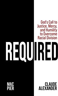 Required: God's Call to Justice, Mercy, and Humility to Overcome Racial Division