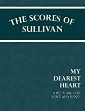 The Scores of Sullivan - My Dearest Heart - Sheet Music for Voice and Piano