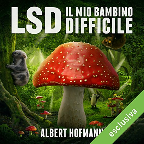 LSD. Il mio bambino difficile | Albert Hofmann