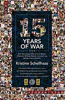 15 Years of War: How the Longest War in U.S. History Affected a Military Family in Love, Loss, and the Cost of Service by [Kristine Schellhaas]