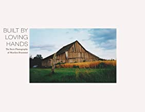 Built by Loving Hands: The Barn Photography of Marilyn Brummet