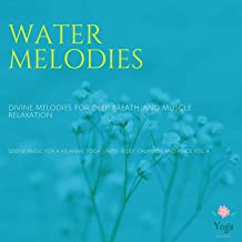 Water Melodies (Divine Melodies For Deep Breath And Muscle Relaxation) (Serene Music For A Relaxing Yoga, Stress Relief, Calmness And Peace, Vol. 4)