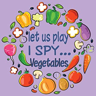 Let Us Play I Spy...Vegetables: A Fun Guessing Game for Kids Aged 3-6 Years Old| Alphabet picture book for preschoolers an...