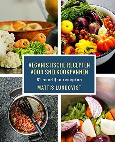 Veganistische recepten voor snelkookpannen: 51 heerlijke recepten