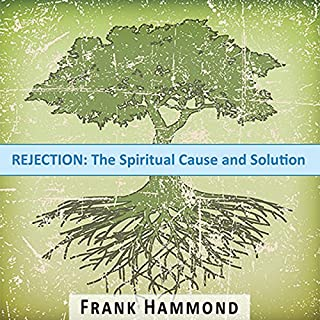 Rejection     The Spiritual Cause and Solution              By:                                                                                                                                 Frank Hammond                               Narrated by:                                                                                                                                 Frank Hammond                      Length: 1 hr and 13 mins     110 ratings     Overall 4.8