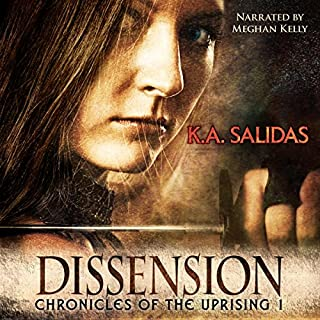 Dissension     Chronicles of the Uprising, Book 1              By:                                                                                                                                 K.A. Salidas                               Narrated by:                                                                                                                                 Meghan Kelly                      Length: 4 hrs and 17 mins     51 ratings     Overall 4.4