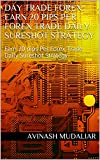 Day Trade Forex: Earn 20 pips Per Forex Trade Daily Sureshot Strategy (English Edition)