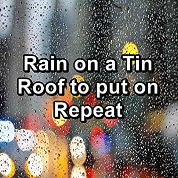Rain on a Tin Roof to put on Repeat