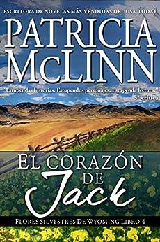 El corazón de Jack: Libro 4 - Flores Silvestres de Wyoming (Spanish Edition) by [Patricia McLinn]
