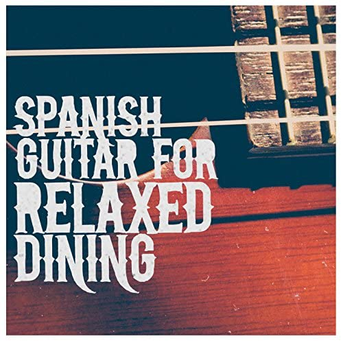 Spanish Restaurant Music Academy, Guitar Relaxing Songs & Spanish Guitar Chill Out