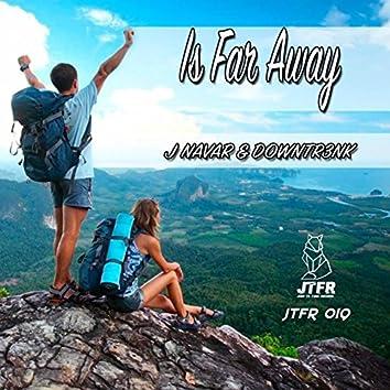Is Far Away