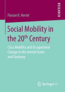Social Mobility in the 20th Century: Class Mobility and Occupational Change in the United States and Germany