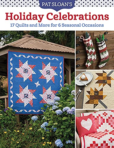 Pat Sloan's Holiday Celebrations: 17 Quilts and More for 6 Seasonal Occasions (English Edition)