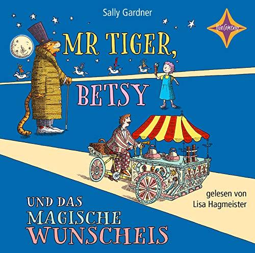 Mr. Tiger, Betsy und das magische Wunscheis: gelesen von Lisa Hagmeister, 1 CD, 1 Std. 30 Min.