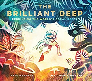 The Brilliant Deep: Rebuilding the World's Coral Reefs: The Story of Ken Nedimyer and the Coral Restoration Foundation (Environmental Science for ... and You for Kids, Conservation for Kids)