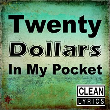 Twenty Dollars in My Pocket