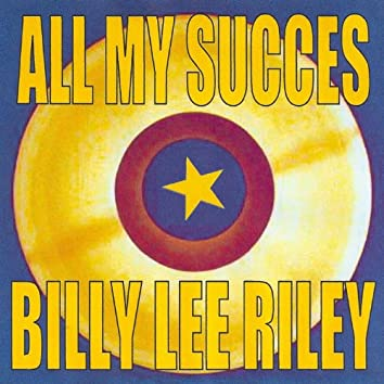 All My Succes - Billy Lee Riley