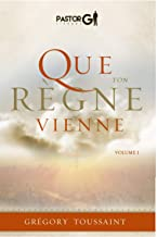Que Ton Regne Vienne: Volume 1 (French Edition)