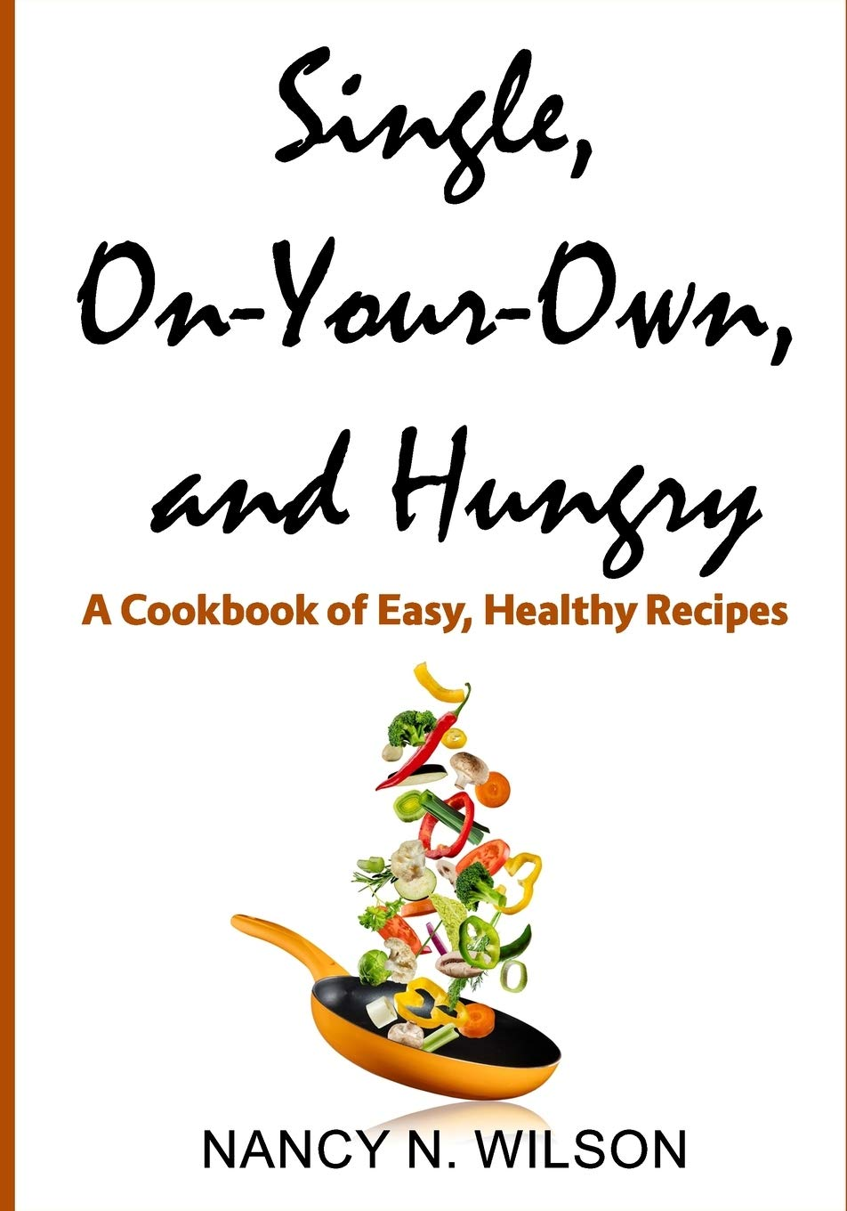 Image OfSingle, On-Your-Own, And Hungry: A Cookbook Of Easy, Healthy Recipes