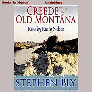 Creede of Old Montana                   By:                                                                                                                                 Stephen Bly                               Narrated by:                                                                                                                                 Rusty Nelson                      Length: 13 hrs and 29 mins     48 ratings     Overall 4.4