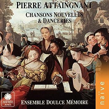 Pierre Attaingnant, imprimeur du Roy: Chansons nouvelles et danceries