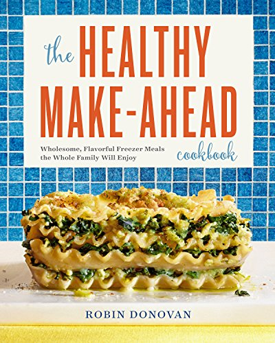 Price comparison product image The Healthy Make-Ahead Cookbook: Wholesome,  Flavorful Freezer Meals the Whole Family Will Enjoy