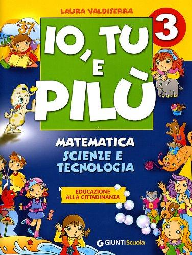 Io, Tu e Pilù. Matematica, scienze e tecnologia. Educazione alla cittadinanza. Per la 3ª classe elementare (Scuola primaria)