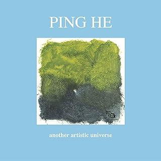 Ping He. Another artistic universe. Ediz. inglese e italiana