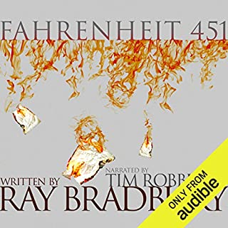 Fahrenheit 451                   By:                                                                                                                                 Ray Bradbury                               Narrated by:                                                                                                                                 Tim Robbins                      Length: 5 hrs and 1 min     16,438 ratings     Overall 4.4
