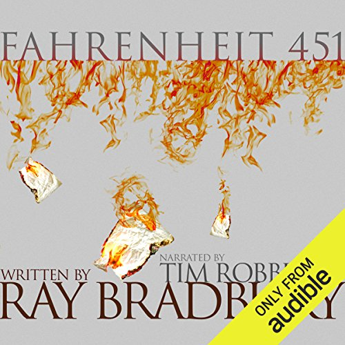 Fahrenheit 451                   By:                                                                                                                                 Ray Bradbury                               Narrated by:                                                                                                                                 Tim Robbins                      Length: 5 hrs and 1 min     16,676 ratings     Overall 4.4