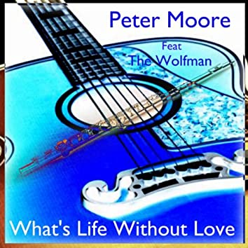 What's Life Without Love (Feat The Wolfman)
