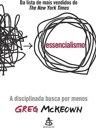 Essencialismo. A Disciplinada Busca Por Menos - Versão Exclusiva Amazon