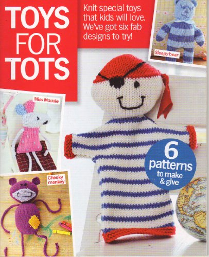 TOYS for TOTS Pirate Puppet, Cheeky Monkey, Sleepy Bear, Tiger Rattle Preety Dolly, Miss Mousie 6 designs Knitting Pattern Booklet: (Knit Today Magazine Supplement)