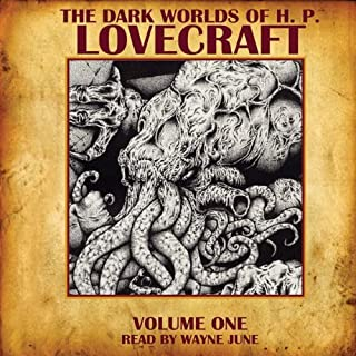 The Dark Worlds of H. P. Lovecraft, Volume One                   By:                                                                                                                                 H. P. Lovecraft                               Narrated by:                                                                                                                                 Wayne June                      Length: 3 hrs and 30 mins     18 ratings     Overall 4.6
