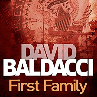 First Family     King and Maxwell, Book 4              By:                                                                                                                                 David Baldacci                               Narrated by:                                                                                                                                 Ron McLarty                      Length: 14 hrs and 31 mins     205 ratings     Overall 4.6