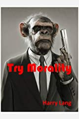 Try Morality Kindle Edition