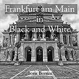 Frankfurt am Main in Black and White: Photobook of Frankfurt am Main featuring images of Opernplatz, Gotheplatz, Alte Oper, Bockenheimer Strasse, and the Hauptbahnhof.