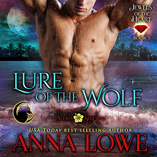 Lure of the Wolf: Aloha Shifters, Jewels of the Heart, Book 2