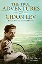 The True Adventures of Gidon Lev: Rascal. Holocaust Survivor. Optimist.