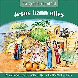 Jesus kann alles: Kommt und seht: Das Grab ist leer - Die Ho