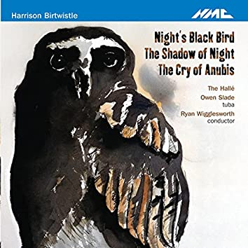 Harrison Birtwistle: Night's Black Bird, The Shadow of Night & The Cry of Anubis
