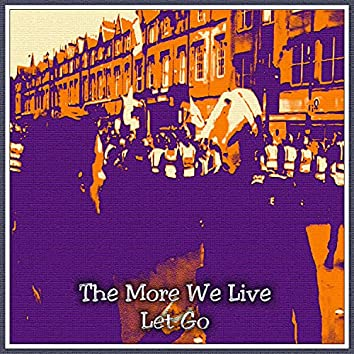 The More We Live (Let Go)