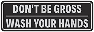 Don`t Be Gross | Wash Your Hands Door/Wall Sign - Black/Silver - Small