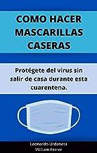 Como hacer mascarillas caseras: Aprende a cuidarte del virus desde casa durante esta cuarentena