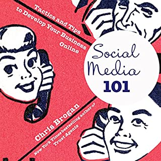 Social Media 101     Tactics and Tips to Develop Your Business Online              By:                                                                                                                                 Chris Brogan                               Narrated by:                                                                                                                                 Chris Brogan                      Length: 6 hrs and 19 mins     44 ratings     Overall 3.2