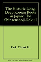 The Historic Long, Deep Korean Roots in Japan: The Shinsenshoji-Roku I
