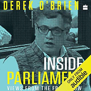 Inside Parliament     Views from the Front Row              Written by:                                                                                                                                 Derek O'Brien                               Narrated by:                                                                                                                                 Udai Matthan                      Length: 4 hrs and 31 mins     3 ratings     Overall 3.3