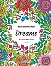 Adult Coloring Book - Dreams - Stress Relieving Patterns & Designs - Volume 2: More than 50 unique, fabulous, delicately designed & inspiringly intricate stress relieving patterns & designs!