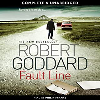 Fault Line                   By:                                                                                                                                 Robert Goddard                               Narrated by:                                                                                                                                 Philip Franks                      Length: 12 hrs and 3 mins     233 ratings     Overall 4.1