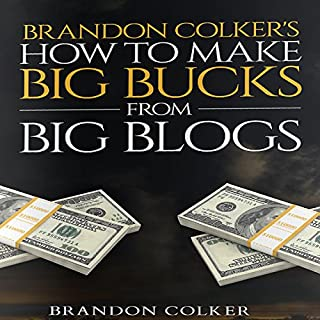 Brandon Colker's How to Make Big Bucks from Big Blogs audiobook cover art